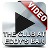 'The Club at Eddy's Bar' VIDEO